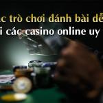 Các trò chơi đánh bài đổi thưởng dễ ăn tại casino online uy tín