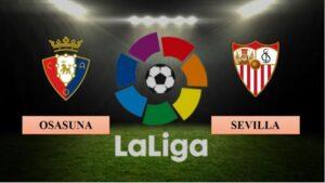 Nhận định Osasuna vs Sevilla, 03h00 ngày 23/02/2021, La Liga
