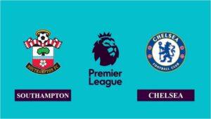 Nhận định Southampton vs Chelsea, 19h30 ngày 20/02/2021, Ngoại hạng Anh