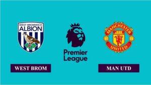Nhận định West Bromwich vs Manchester United, 21h00 ngày 14/02/2021, Ngoại hạng Anh