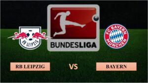 Nhận định RB Leipzig vs Bayern Munich, 23h30 ngày 03/04/2021, Bundesliga