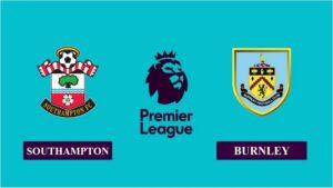 Nhận định Southampton vs Burnley, 19h00 ngày 04/04/2021, Ngoại hạng Anh