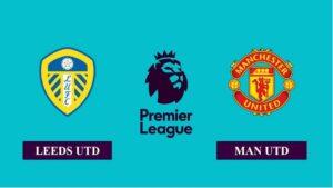 Nhận định Leeds United vs Manchester United, 20h00 ngày 25/04/2021, Ngoại hạng Anh
