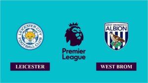 Nhận định Leicester City vs West Brom, 2h00 ngày 23/04/2021, Ngoại hạng Anh