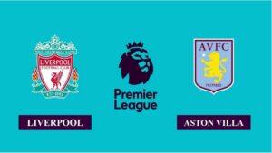 Nhận định Liverpool vs Aston Villa, 21h00 ngày 10/04/2021, Ngoại hạng Anh