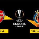 Nhận định Arsenal vs Villarreal, 2h00 ngày 07/005/2021, lượt về bán kết Europa League