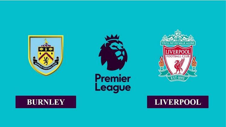 Nhận định Burnley vs Liverpool, 2h15 ngày 20/05/2021, Ngoại hạng Anh