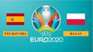 Nhận định Tây Ban Nha vs Ba Lan, 2h00 ngày 20/06/2021, Euro 2020